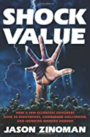 Shock Value: How a Few Eccentric Outsiders Gave Us Nightmares, Conquered Hollywood, and Invented Modern Horror. Jason Zinoman