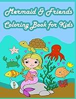 Mermaid & Friends Coloring Book for Kids: Kids Coloring Book With Fun, Easy, and Relaxing Coloring Pages
