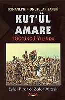 Osmanli'nin Unutulan Zaferi Kut'l Amare 100'nc Yilinda