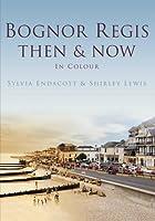 Bognor Regis (Then & Now)