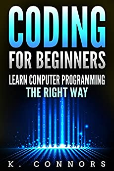 Coding for Beginners: Learn Computer Programming the Right Way by [Connors, K.]