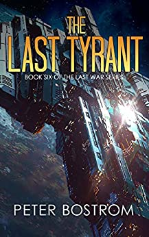 The Last Tyrant: Book 6 of The Last War Series by [Bostrom, Peter, Webb, Nick, Adams, David]