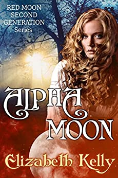Alpha Moon (Red Moon Second Generation Series Book 4) by [Kelly, Elizabeth]