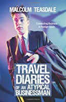 Travel Diaries of an Atypical Businessman: Conducting Business in Foreign Lands