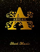 Abigail Sheet Music: Personalized Name Letter A Blank Manuscript Notebook Journal   Instrument Composition Book for Musician & Composer   12 Staves per Page Staff Line Notepad & Notation Guide   Create, Compose & Write Creative Songs