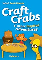 Craft Crabs and Other Inspired Adventures Volume 1 (Whirl: Leo & Friends) [並行輸入品]