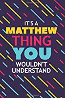 IT'S A MATTHEW THING YOU WOULDN'T UNDERSTAND: Lined Notebook / Journal Gift, 120 Pages, 6x9, Soft Cover, Glossy Finish