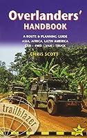 Trailblazer Overlanders' Handbook: A Route & Planning Guide - Asia, Africa, Latin America Car - 4WD - Van - Truck