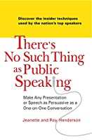 There's No Such Thing as Public Speaking: Make Any Presentation or Speech as Persuasive as a One-on-One Conversation