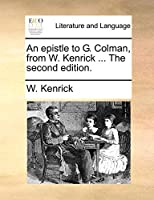 An Epistle to G. Colman, from W. Kenrick ... the Second Edition.