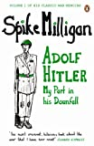 Adolf Hitler: My Part in his Downfall (Milligan Memoirs)