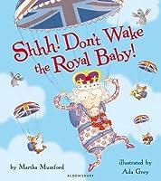 Shhh! Don't Wake the Royal Baby! by Martha Mumford(2013-08-06)