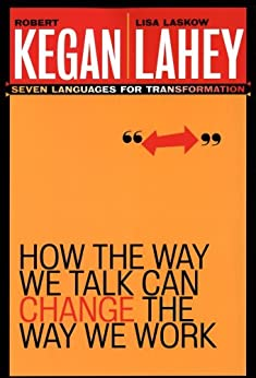 How the Way We Talk Can Change the Way We Work: Seven Languages for Transformation by [Kegan, Robert, Lahey, Lisa Laskow]