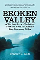 Broken Valley: A Wartime Story of Isolation, Fear and Hope in a Remote East Tennessee Valley