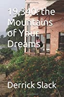 19,340: The Mountains of your Dreams