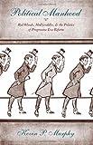 Political Manhood: Red Bloods, Mollycoddles, & the Politics of Progressive Era Reform