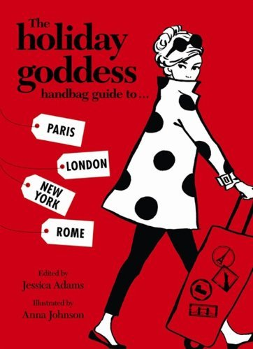 The Holiday Goddess Handbag Guide to Paris, London, New York and Rome