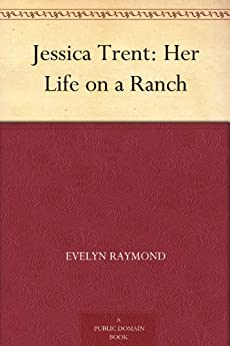 Jessica Trent: Her Life on a Ranch by [Raymond, Evelyn]