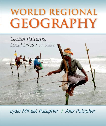 Download World Regional Geography: Global Patterns, Local Lives 1464110700