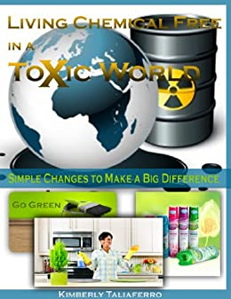 Living Chemical Free in a Toxic World: Simple Changes to Make a Big Difference by [Taliaferro, Kimberly]