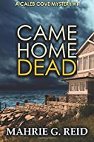 Came Home Dead: A Caleb Cove Mystery (The Caleb Cove Mysteries)