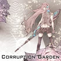 Corruption Garden (feat. 巡音ルカ)