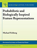 Probabilistic and Biologically Inspired Feature Representations (Synthesis Lectures on Computer Vision)