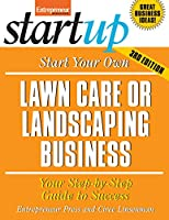 Start Your Own Lawncare and Landscaping Business: Your Step-By-Step Guide to Success (StartUp Series)