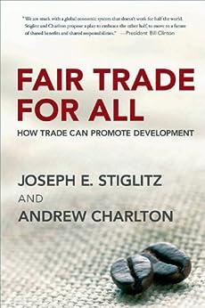 Fair Trade for All: How Trade Can Promote Development by [Stiglitz, Joseph E., Charlton, Andrew]