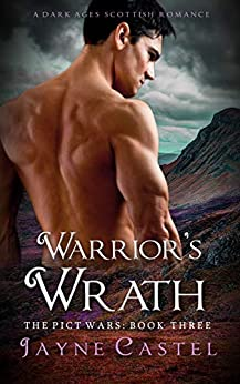 Warrior's Wrath: A Dark Ages Scottish Romance (The Pict Wars Book 3) by [Castel, Jayne]