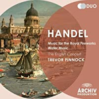 Handel: Music for the Royal Fireworks; Water Music by The English Concert (2012-08-03)