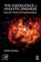 The Emergence of Analytic Oneness (Psychoanalysis in a New Key Book Series)