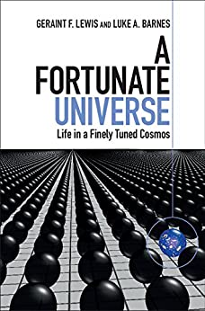 A Fortunate Universe: Life in a Finely Tuned Cosmos by [Lewis, Geraint F., Barnes, Luke A.]