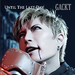 Gackt「UNTIL THE LAST DAY」のジャケット画像