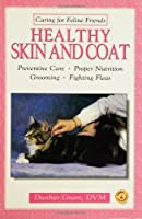 Healthy Skin and Coat: Preventive Care, Proper Nutrition, Grooming, Fighting Fleas (Caring for Feline Friends)