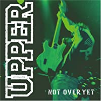 Not Over Yet by Upper (2007-05-09)