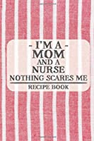 I'm a Grandma and a Nurse Nothing Scares Me Recipe Book: Blank Recipe Book to Write in for Women, Bartenders, Drink and Alcohol Log, Document all Your Special Recipes and Notes for Your Favorite ... for Women, Wife, Mom, Aunt (6x9 120 pages)