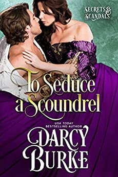 To Seduce a Scoundrel (Secrets & Scandals Book 3) by [Burke, Darcy]
