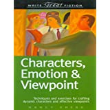 Write Great Fiction - Characters, Emotion & Viewpoint: Techniques and Exercises for Crafting Dynamic Characters and Effective