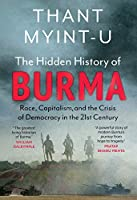 The Hidden History of Burma: Race, Capitalism and the Crisis of Democracy in the 21st Century