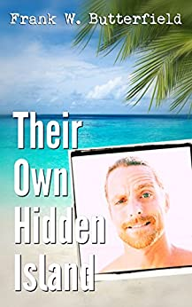 Their Own Hidden Island (Golden Gate Love Stories Book 2) by [Butterfield, Frank W.]