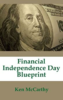 Financial Independence Day Blueprint by [McCarthy, Ken]