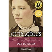 Outrageous: Rise to Riches (The Victoria Woodhull Saga Book 1)