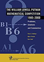 The William Lowell Putnam Mathematical Competition 1985–2000: Problems, Solutions and Commentary (MAA Problem Book Series)