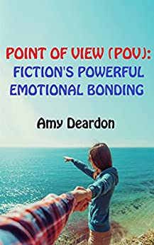 POINT OF VIEW (POV): Fiction's Powerful Emotional Bonding (Great Ways to Write Your Novel Book 2) by [Deardon, Amy]