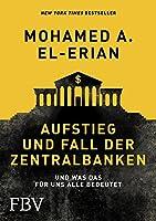 Aufstieg und Fall der Zentralbanken: Und was das fuer uns alle bedeutet