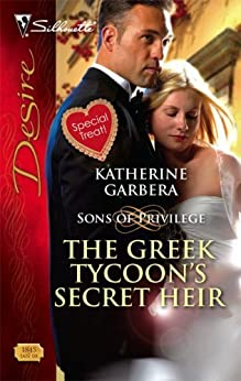 [Garbera, Katherine]のThe Greek Tycoon's Secret Heir (Sons of Privilege Book 1845) (English Edition)