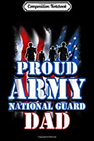 Composition Notebook: Proud Army National Guard Dad USA Flag Fathers Day Journal/Notebook Blank Lined Ruled 6x9 100 Pages