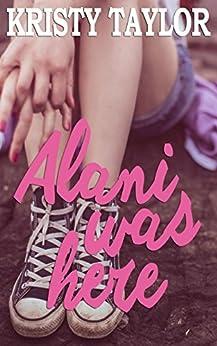 Alani Was Here (YA Novella 1980s) by [Taylor, Kristy]