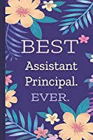 Assistant Principal. Best Ever.: Lined Journal, 100 Pages, 6 x 9, Blank Journal To Write In, Gift for Co-Workers, Colleagues, Boss, Friends or Family Gift Flower Cover